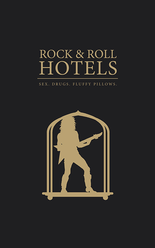 Rock and Roll HOTELS. Sex. Drugs. Fluffy pillows.